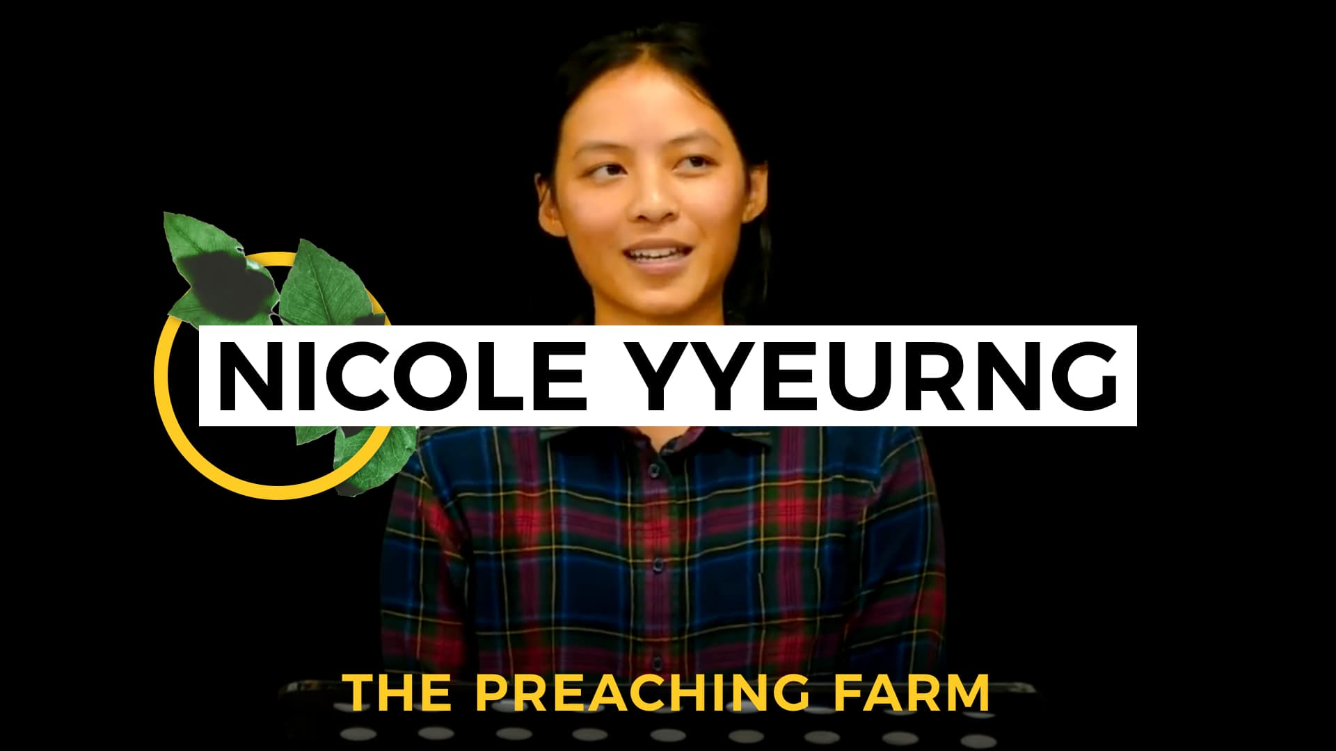 The Preaching Farm 1: Nicole Yyeurng
