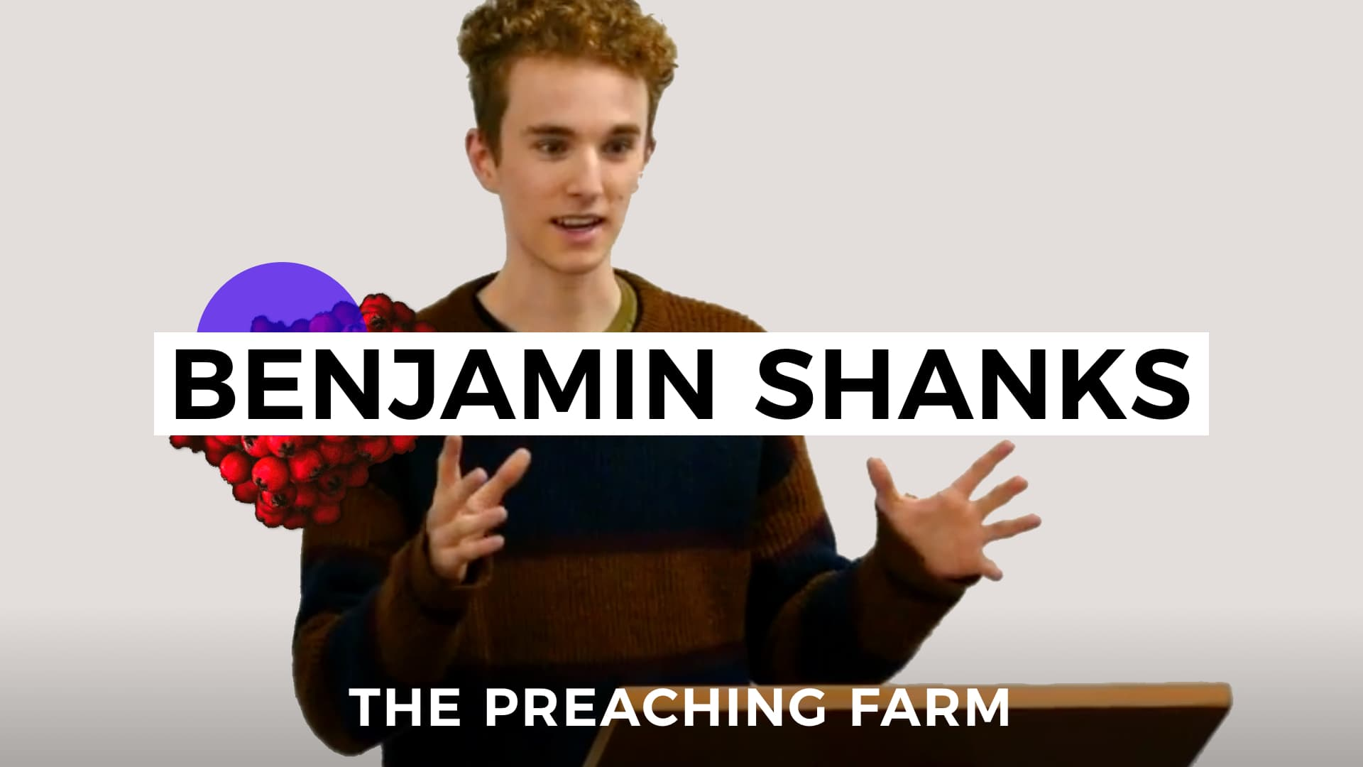 The Preaching Farm 2: Benjamin Shanks