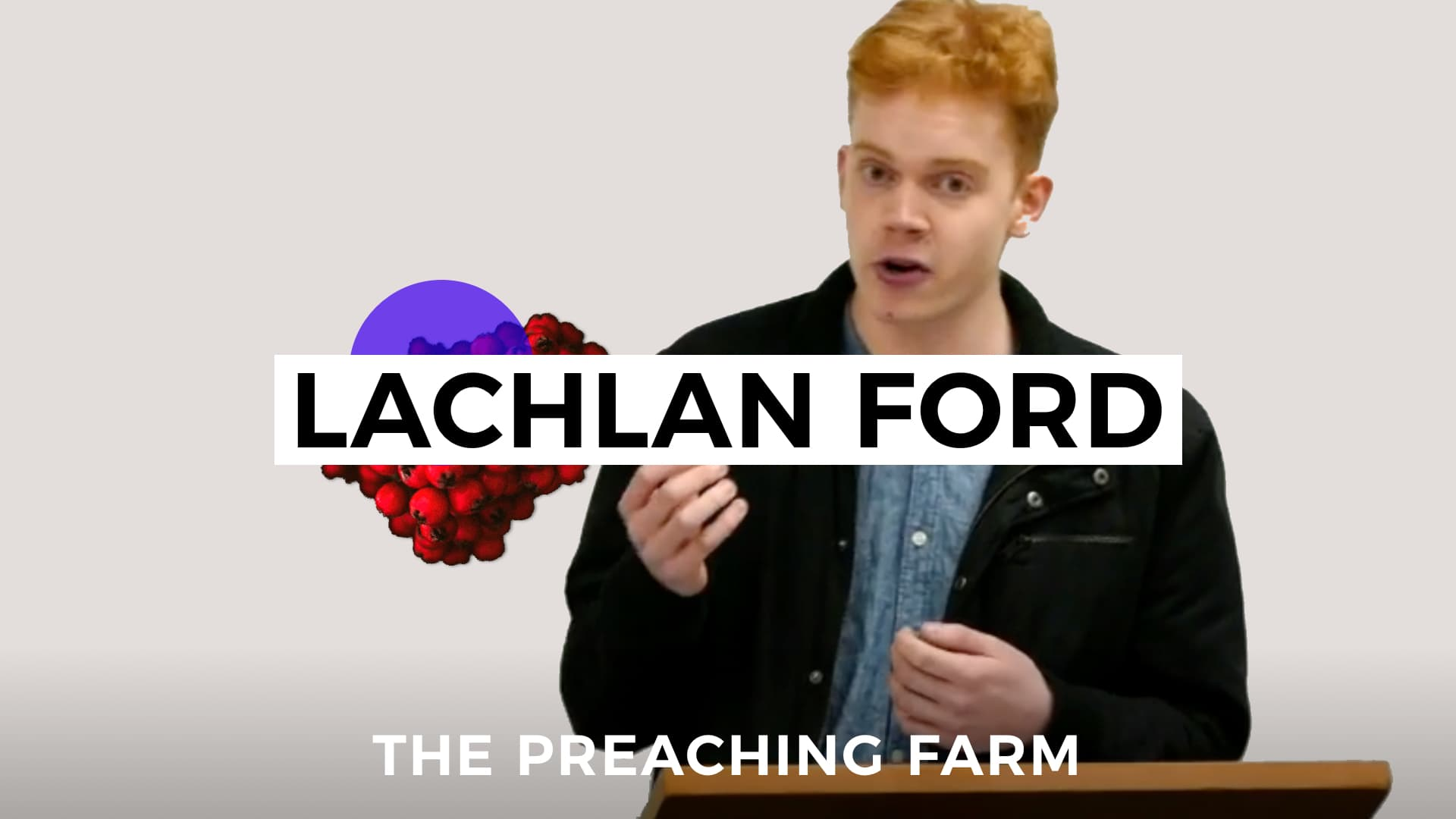 The Preaching Farm 2: Lachlan Ford
