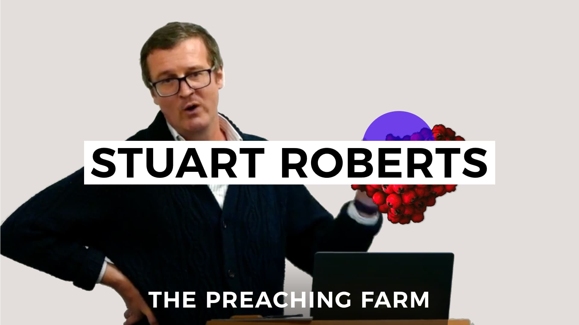 The Preaching Farm 2: Stuart Roberts