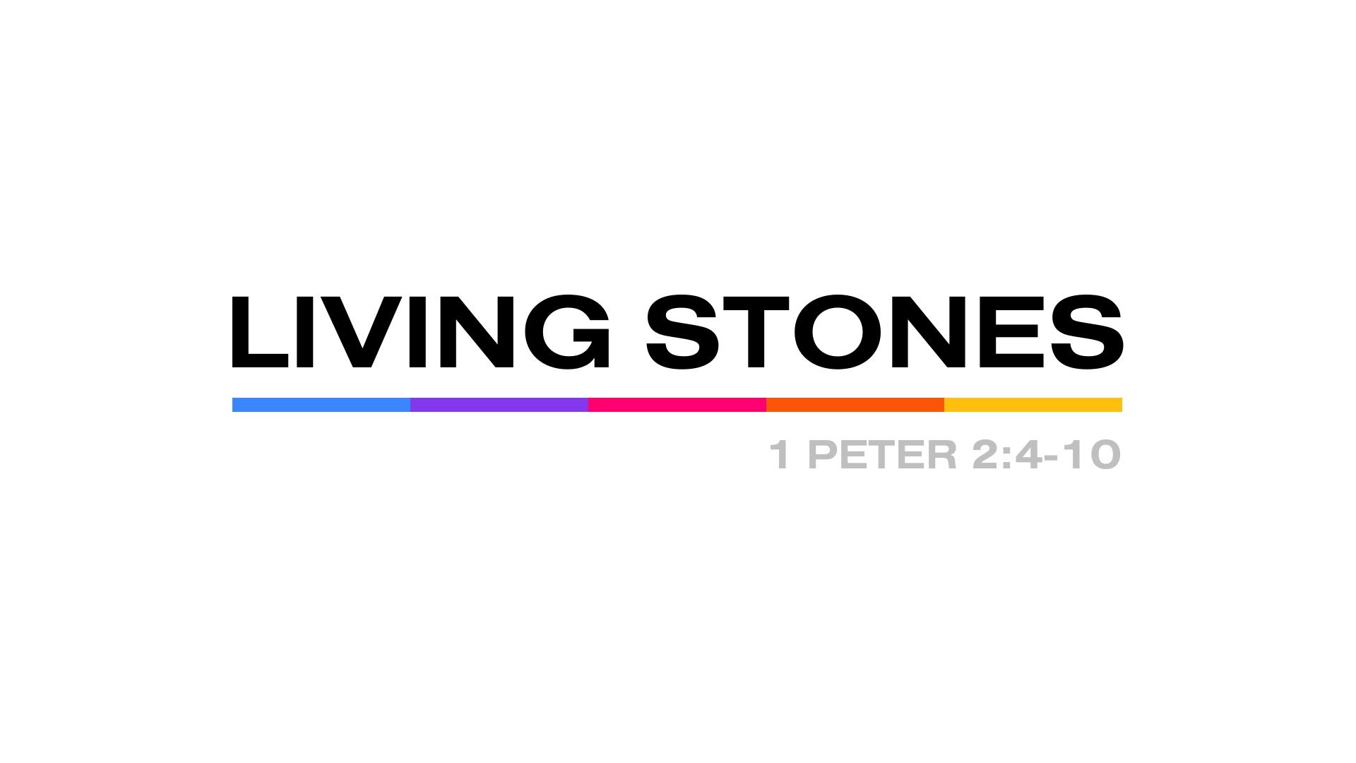 Living Stones / 1 Peter 2:4-10